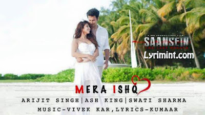 Mera Ishq Saansein Lyrics - Arijit Singh