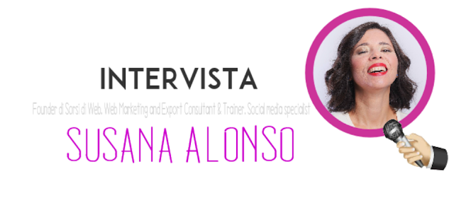 intervista susana alonso founder at sorsi di web web marketing export consultant  trainer social media specialist