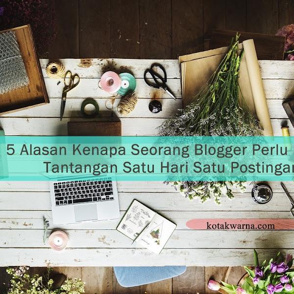 5 Alasan Kenapa Seorang Blogger Perlu Ikutan Tantangan Satu Hari Satu Postingan