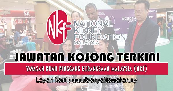 Jawatan Kosong 2018 di Yayasan Buah Pinggang Kebangsaan Malaysia (NKF)