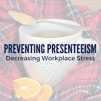 Preventing Presenteesim: How to Help  Employees Decrease Workplace Stress