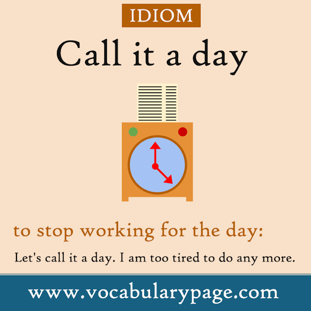 Call it a day: Idiom