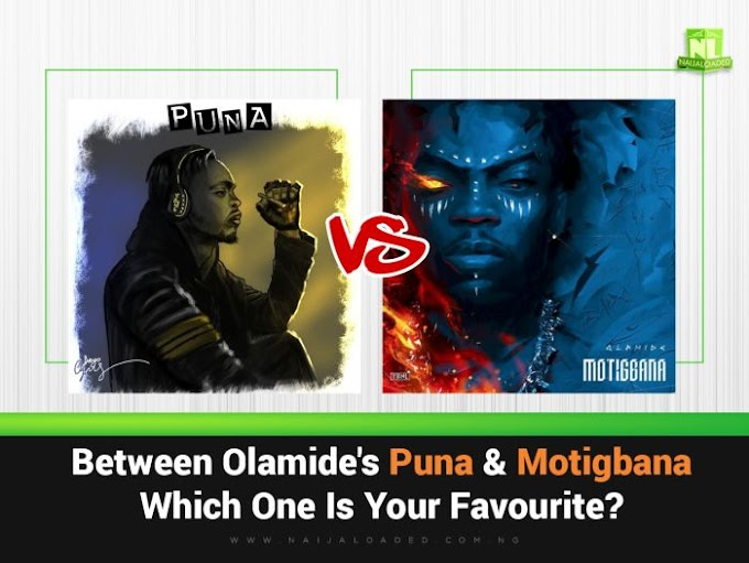 Olamide's Fan!!! Between Olamide's Motigbana & Puna, Which One Is Your Favourite?