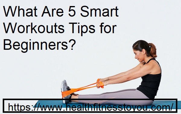 What Are 5 Smart Workouts Tips for Beginners ?