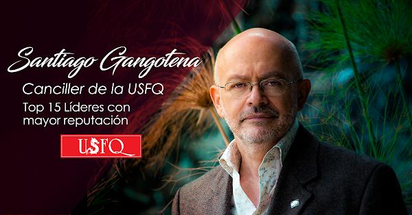 Santiago Gangotena, Canciller de la USFQ, en el Top 15 de líderes con mayor reputación del Ecuador