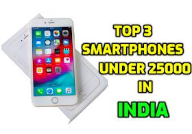 Top 3 Smartphones Under 25000 in India