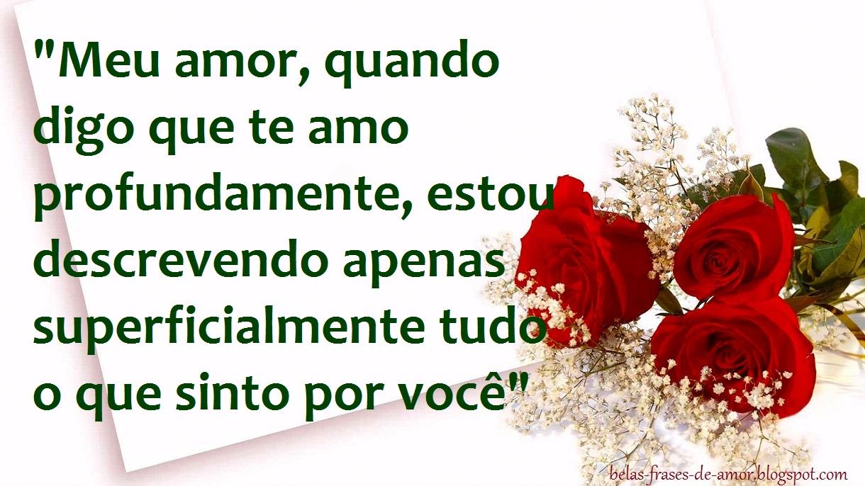 """A Cada Dia Que Nasce O Meu Amor Por Você Fica Mais Forte: Belas Frases De Amor: """"Meu Amor, Quando Digo Que Te Amo"""