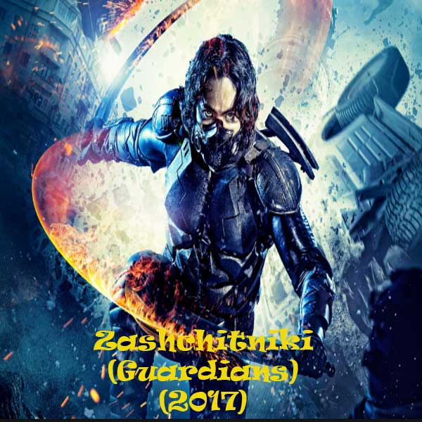 Sinopsis Film Zashchitniki, Sinopsis Film Guardians, Zashchitniki (Guardians), Synopsis Zashchitniki (Guardians), Zashchitniki (Guardians) Trailer, Zashchitniki (Guardians) Review, Download Poster Film Zashchitniki (Guardians) 2017