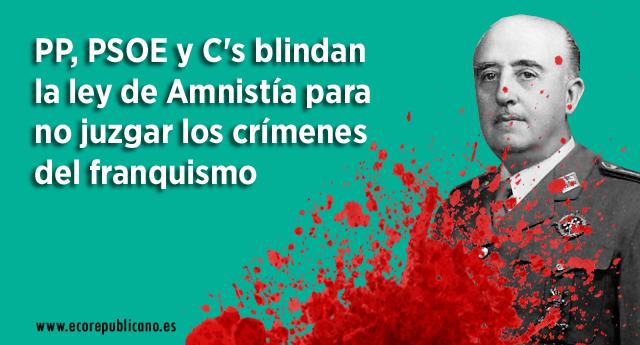 PP, PSOE y C's blindan la ley de Amnistía para no juzgar los crímenes del franquismo