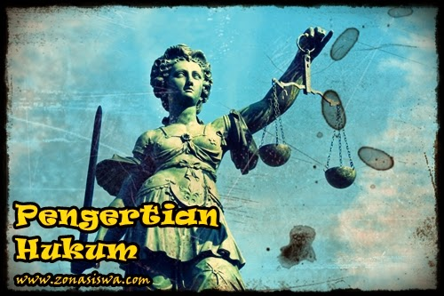 Pengertian Hukum, LENGKAP!!! | www.zonasiswa.com