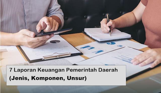 7 Laporan Keuangan Pemerintah Daerah (Jenis, Komponen, Unsur)
