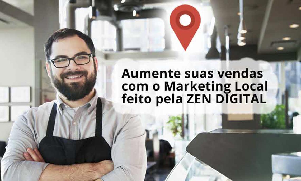 Aumente suas vendas com o Marketing Local feito pela Zen Digital