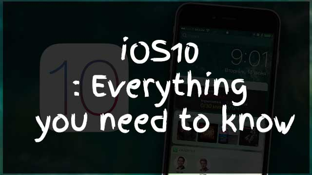 iOS10 : Everything you need to know