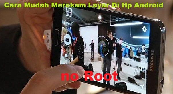 Cara Mudah Merekam Layar Di Hp Android No Root Di Jamin Berhasil