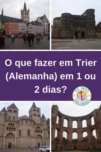 O que fazer em Trier (Alemanha)? Roteiro para 1 ou 2 dias