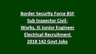Border Security Force BSF Sub Inspector Civil-Works, SI Junior Engineer Electrical Recruitment Notification 2018 142 Govt Jobs