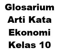 Glosarium Arti Kata Ekonomi Kelas 10