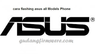 3 Cara Flashing Asus Zenfone All Models Phone