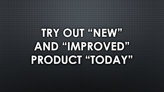 """Try our """"new"""" and """"improved"""" product."""