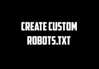 Create Custom Robots.txt File and Increase Traffic on your Website