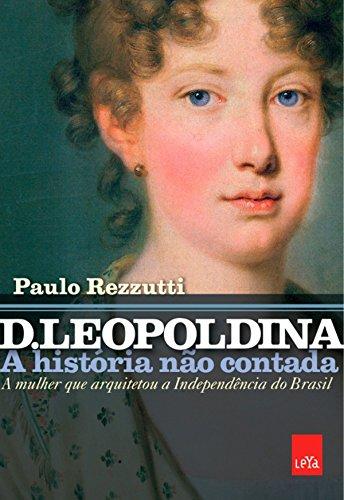 D. Leopoldina A história não contada - Paulo Rezzutti