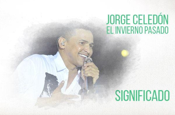 El Invierno Pasado significado de la canción Jorge Celedón.