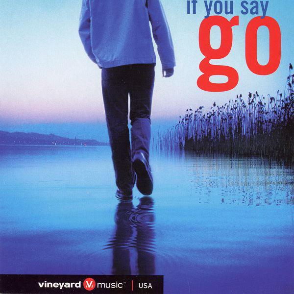 Vineyard Music-If You Say Go-