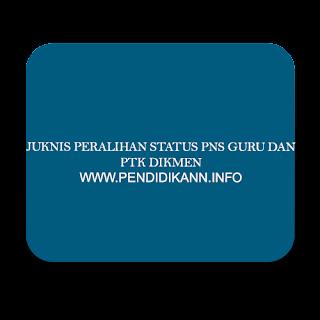 Juknis Peralihan Status PNS Guru dan PTK Dikmen dari Kota/Kab Menjadi PNS Provinsi