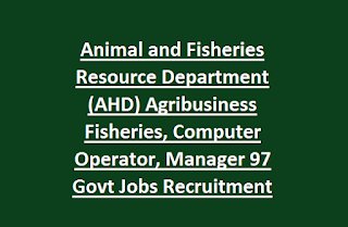 Animal and Fisheries Resource Department (AHD) Agribusiness Fisheries, Computer Operator, Manager 97 Govt Jobs Recruitment Notification 2017