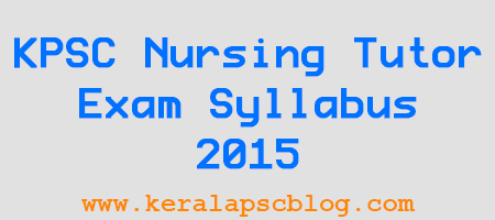 Kerala PSC Nursing Tutor Exam Syllabus 2015