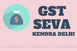 Find the GST Seva Kendra Centres in Delhi Address and Phone