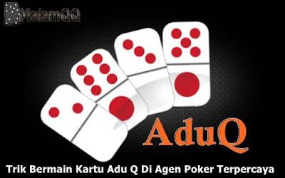Trik Bermain Kartu Adu Q Di Agen Poker Terpercaya