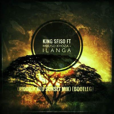 King Sfiso Ft Mbuso Khoza - Ilanga (Riddick Alu's Sunset Mix) [Bootleg]