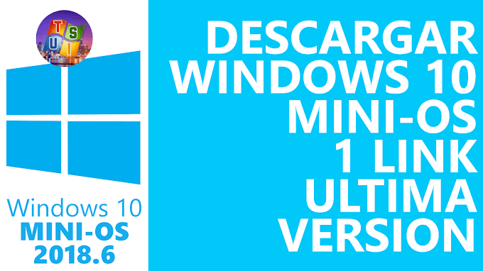 DESCARGAR WINDOWS 10 PRO MINI-OS 2018.6 VERSION EN 1 LINK
