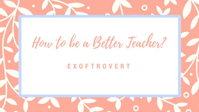 How to be a Better Teacher?
