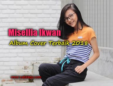 Kumpulan Lagu Cover Misellia Ikwan Mp3 Terbaru 2018 dan Terlengkap Full Rar