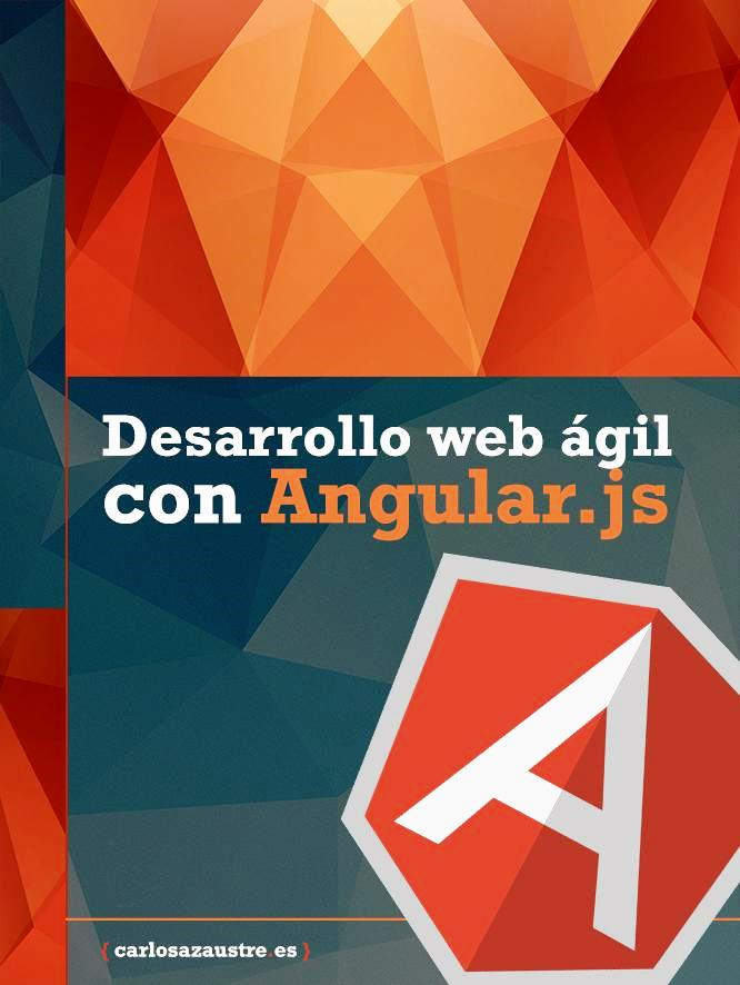 Desarrollo web ágil con Angular.js – Carlos Azaustre