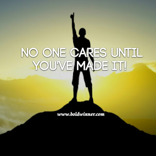 No one cares until you make it