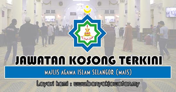 Jawatan Kosong 2018 di Majlis Agama Islam Selangor (MAIS)