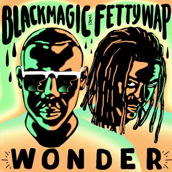 Blackmagic & Fetty Wap - Wonder - Single Cover