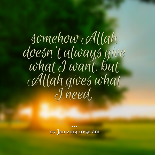 somehow Allah doesn't always give that i want - quote