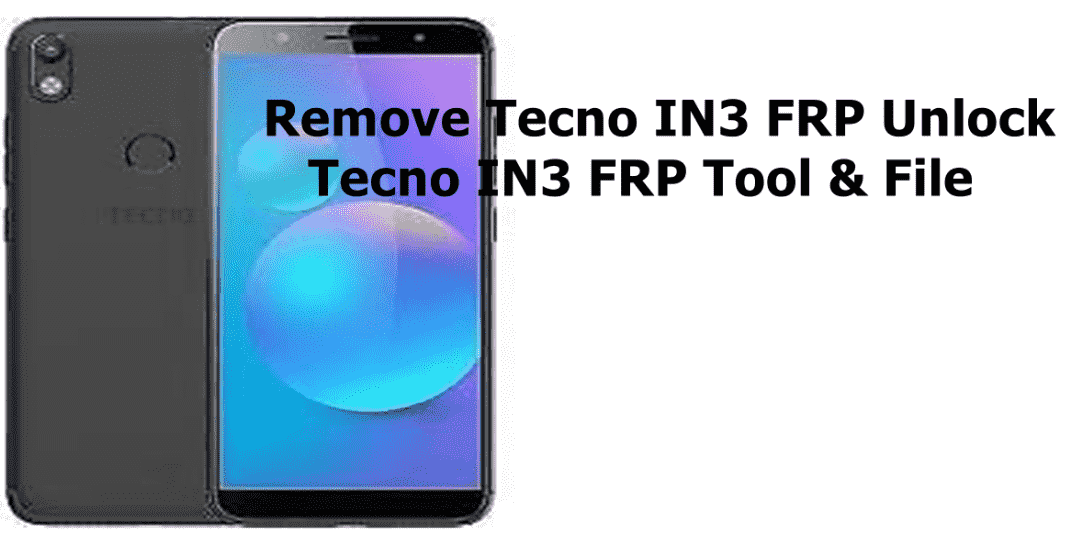 Remove Tecno IN3 FRP Unlock | Tecno IN3 FRP Tool & File