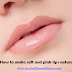 How to Make Soft and Pink Lips Naturally: 10 Natural Tips