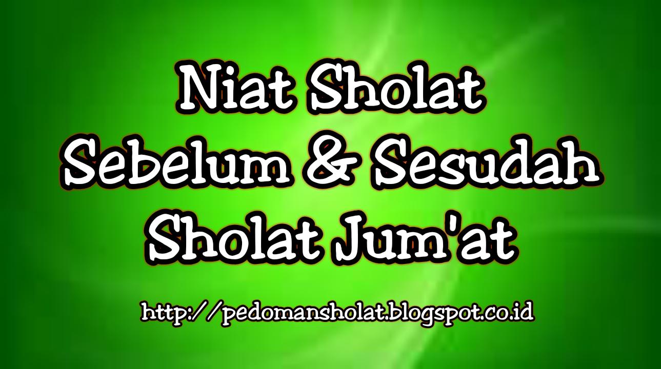 http://pedomansholat.blogspot.com/2018/03/niat-sholat-sebelum-dan-sesudah-sholat-jumat-arab-latin.html