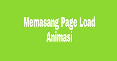 Cara Memasang Page Load Animasi Pada Website Dan Blog