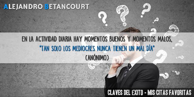 Alejandro Betancourt - Tan solo los mediocre nunca tienen un mal día