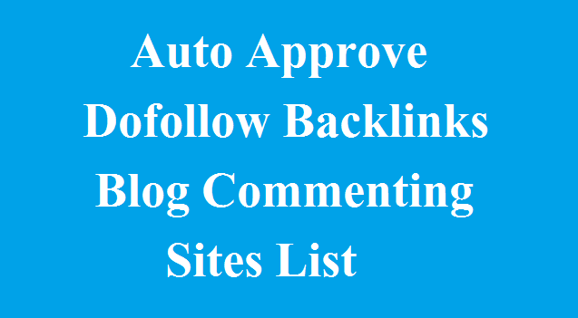 Auto Approve Dofollow Backlinks Blog Commenting Sites List 2019