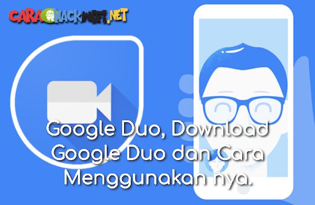 Google Duo, Download Google Duo dan Cara Menggunakan nya.