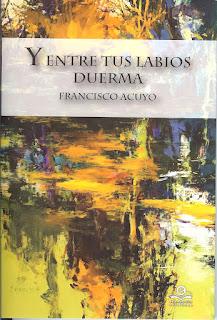 Y entre tus labios duerma, Francisco Acuyo