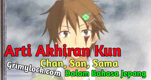Arti Akhiran Kun, Chan, San, Sama Dalam Bahasa Jepang